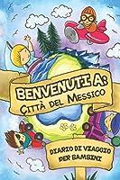 Benvenuti A Città del Messico Diario Di Viaggio Per Bambini: 6x9 Diario di viaggio e di appunti per bambini I Completa e disegna I Con suggerimenti I Regalo perfetto per il tuo bambino per le tue vacanze in Città del Messico