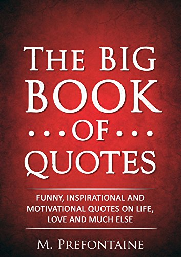 Download The Big Book of Quotes: Funny, Inspirational and Motivational Quotes on Life, Love and Much Else (English Edition) B015UM59T4