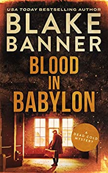 Blood In Babylon: A Dead Cold Mystery by [Banner, Blake]