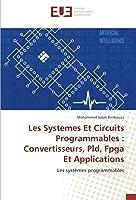 Les Systemes Et Circuits Programmables :Convertisseurs, Pld, Fpga Et Applications: Les systèmes programmables