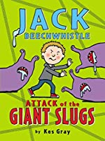 Jack Beechwhistle: Attack of the Giant Slugs by Kes Gray(2016-05-05)