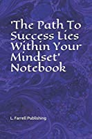 'The Path To Success Lies Within Your Mindset' Notebook: For Taking Notes, Writing Ideas, Information or Story