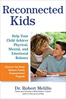Reconnected Kids: Help Your Child Achieve Physical, Mental, and Emotional Balance (The Disconnected Kids Series)