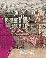 Wahlstube des Frankfurter Roemers: Kunststuecke des historischen museums frankfurt