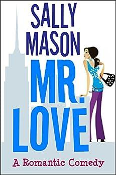 Mr. Love: A Romantic Comedy by [Mason, Sally]
