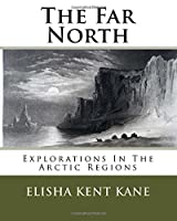 The Far North: Explorations in the Arctic Regions