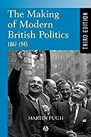 Making Modern British Politics 1867-1945