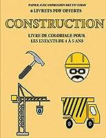 Livre de coloriage pour les enfants de 4 à 5 ans (Construction): Ce livre dispose de 40 pages à colorier sans stress pour réduire la frustration et pour améliorer la confiance. Ce livre aidera les jeunes enfants à développer le contrôle de stylo et d'exer