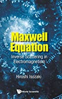 Maxwell Equation: Inverse Scattering in Electromagnetism (Electromagnetism Optics)