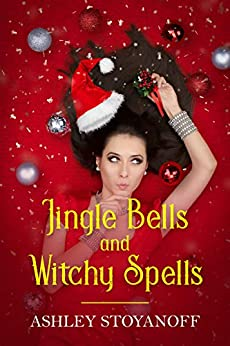 Jingle Bells and Witchy Spells by [Stoyanoff, Ashley]