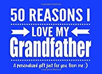 50 Reasons I Love My Grandfather: Personalized Notebook Gift for Grandfathers, Pops, Grandpas and More