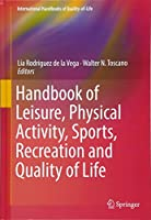 Handbook of Leisure, Physical Activity, Sports, Recreation and Quality of Life (International Handbooks of Quality-of-Life)