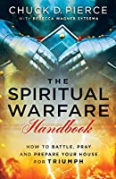 The Spiritual Warfare Handbook: How to Battle, Pray and Prepare Your House for Triumph