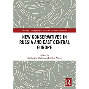 New Conservatives in Russia and East Central Europe (Routledge Contemporary Russia and Eastern Europe Series)