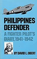 Philippine Defender: A Fighter Pilot's Diary 1941-1942