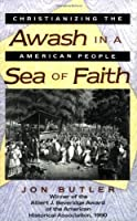 Awash in a Sea of Faith: Christianizing the American People (Studies in Cultural History) by Jon Butler(1992-02-01)