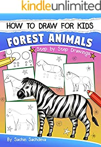 How to Draw for Kids: Forest Animals (An Easy STEP-BY-STEP guide to drawing different forest animals like Lion, Tiger, Zebra, Meerkat, Elephant, Koala ... and many more (Ages 6-12)) (English Edition)