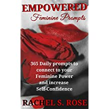 Empowered Feminine Prompts: 365 Daily Prompts to connect to your Feminine Power and increase Self-Confidence