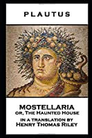 Plautus - Mostellaria or, The Haunted House