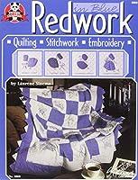 Redwork in Blue: Quilting, Stitchwork, Embroidery