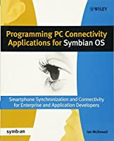 Programming PC Connectivity Applications for Symbian OS: Smartphone Synchronization and Connectivity for Enterprise and Application Developers (Symbian Press)