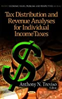 Tax Distribution and Revenue Analyses for Individual Income Taxes (Economic Issues, Problems and Perspectives)