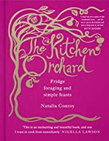 The Kitchen Orchard: Fridge foraging and simple feasts