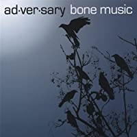 Bone Music by Ad.Ver.Sary (2008-05-03)