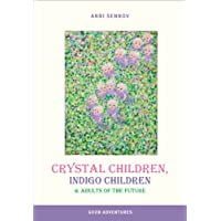 Crystal Children, Indigo Children and Adults of the Future (English Edition)