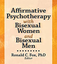 Affirmative Psychotherapy with Bisexual Women and Bisexual Men (Monographic Separates from the Journal of Bisexuality)