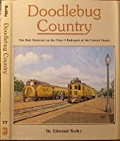 Doodlebug Country: The Rail Motorcar on the Class 1 Railroads of the United States (INTERURBANS SPECIAL, 77)