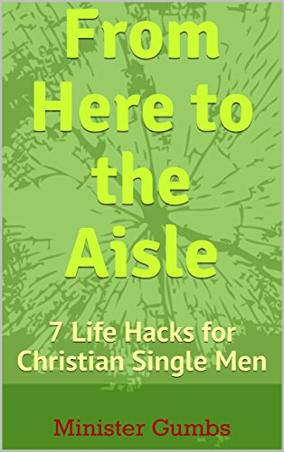 From Here to the Aisle: 7 Life Hacks for Christian Single Men (From Here to Eternity and Back) (English Edition)