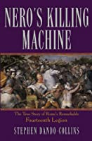 Nero's Killing Machine: The True Story of Rome's Remarkable 14th Legion (Roman Legions)