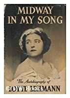 Midway in My Song; The Autobiography of Lotte Lehmann.