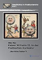 """Kaiser Wilhelm II. in der Postkarten-Karikatur: """"Herrliche Zeiten""""?"""