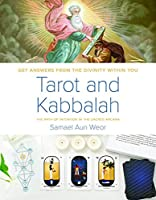 Tarot & Kabbalah: The Path of Initiation in the Sacred Arcana: The Most Comprehensive and Authoritative Guide to the Esoteric Sciences Within All Religions