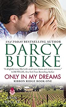 Only In My Dreams: Ribbon Ridge Book One by [Burke, Darcy]