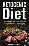 Keto Diet: 250+ Low-Carb, High-Fat Healthy Ketogenic Diet Recipes & Desserts + 100 Keto Tips, Tools, Resources & Mistakes to Avoid. (Ketogenic Cookbook, ... Burn Fat,& Ketosis) (English Edition) 画像