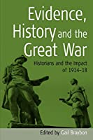 Evidence, History and the Great War: Historians and the Impact of 1914-18