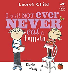 [Child, Lauren]のCharlie and Lola: I Will Not Ever Never Eat A Tomato (English Edition)