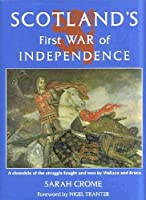 Scotland's First War of Independence: A Chronicle of the Struggle Fought and Won by Wallace and Bruce
