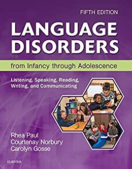 Language Disorders from Infancy Through Adolescence - E-Book: Listening, Speaking, Reading, Writing, and Communicating by [Paul, Rhea, Norbury, Courtenay, Gosse, Carolyn]