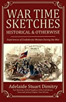 War Time Sketches: Historical and Otherwise