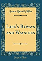Life's Byways and Waysides (Classic Reprint)