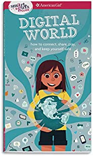 A Smart Girl's Guide: Digital World: How to Connect, Share, Play, and Keep Yourself