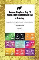 Basque Shepherd Dog 20 Milestone Challenges: Tricks & Training Basque Shepherd Dog Milestones for Tricks, Socialization, Agility & Training Volume 1
