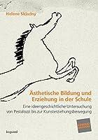 Aesthetische Bildung und Erziehung in der Schule: Eine ideengeschichtliche Untersuchung von Pestalozzi bis zur Kunsterziehungsbewegung