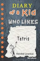 Diary of a Kid who likes Tetris!: Kids Journal, 120  Lined Pages, Creative Journal, Notebook, Diary (Draw your comics in wimpy way or Write Journal)