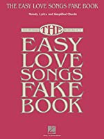The Easy Love Songs Fake Book: Melody, Lyrics & Simplified Chords, Over 100 Songs in the Key of C