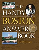 The Handy Boston Answer Book (The Handy Answer Book Series)